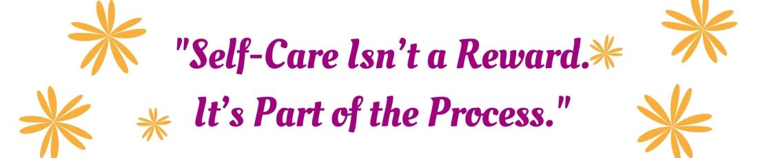 _Self-Care Isn_t a Reward. It_s Part of the Process_ (1)
